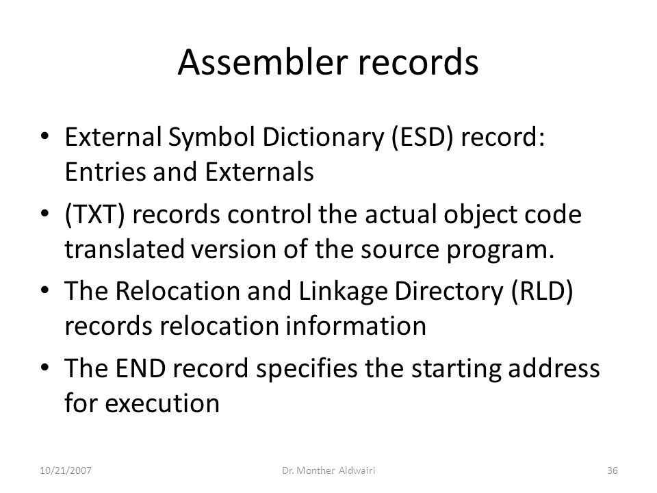Assembler records External Symbol Dictionary (ESD) record: Entries and Externals (TXT) records control the actual object code translated version of th