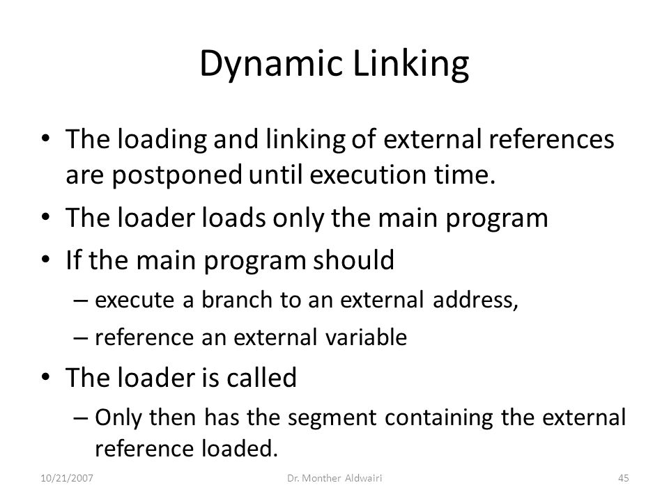 Dynamic Linking The loading and linking of external references are postponed until execution time.