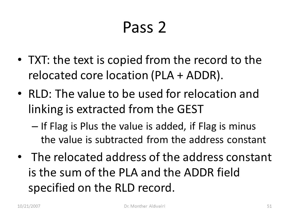 Pass 2 TXT: the text is copied from the record to the relocated core location (PLA + ADDR). RLD: The value to be used for relocation and linking is ex