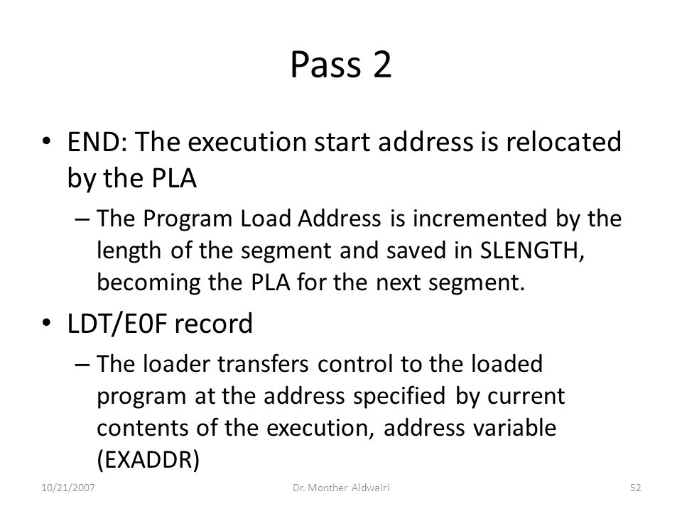 Pass 2 END: The execution start address is relocated by the PLA – The Program Load Address is incremented by the length of the segment and saved in SLENGTH, becoming the PLA for the next segment.