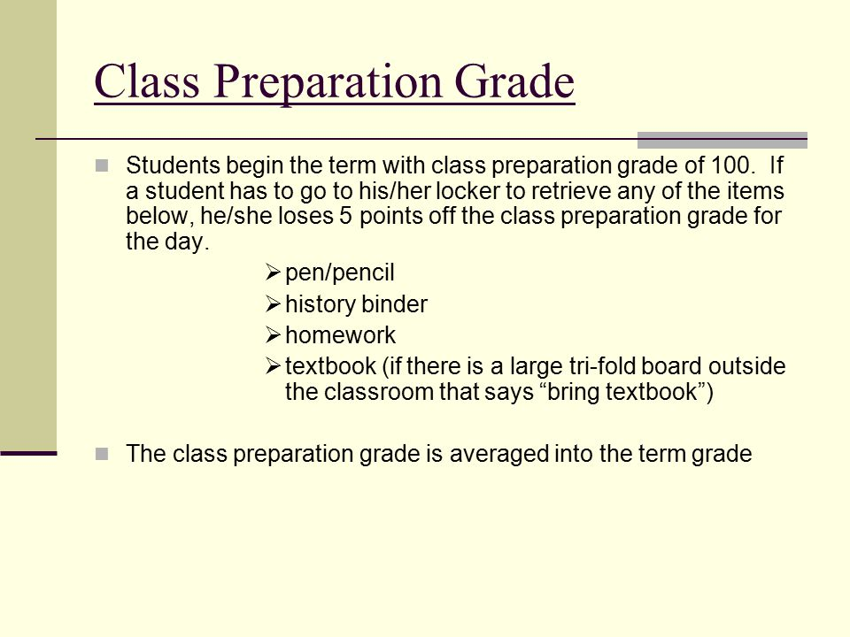 Class Preparation Grade Students begin the term with class preparation grade of 100.