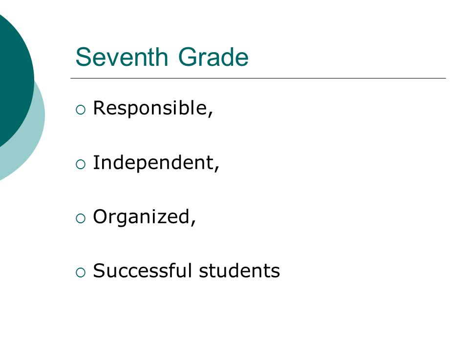 Seventh Grade  Responsible,  Independent,  Organized,  Successful students