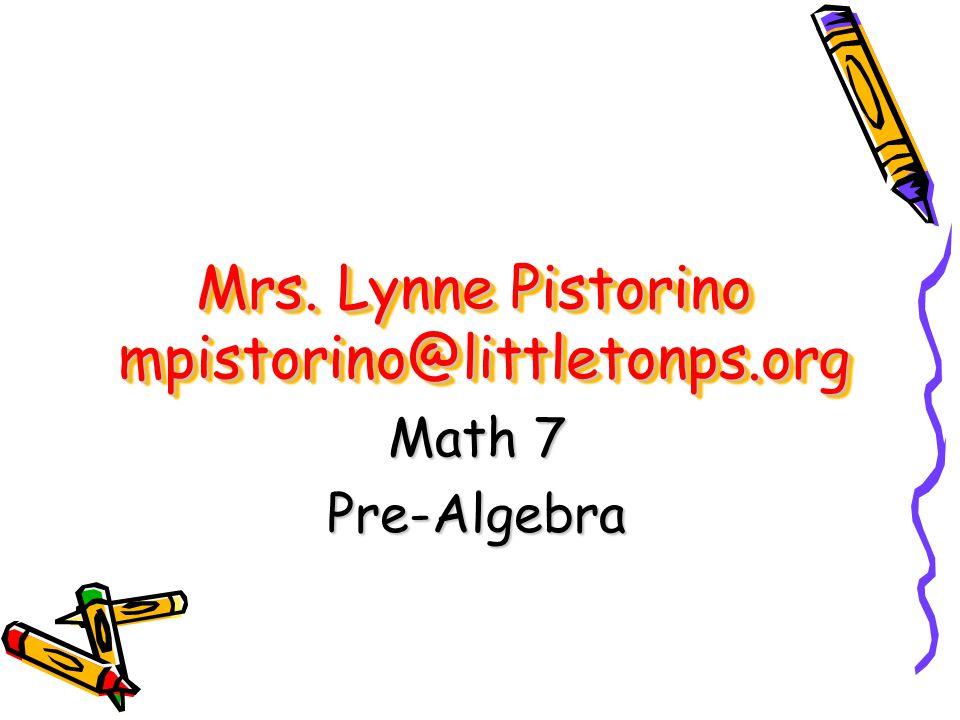 Mrs. Lynne Pistorino mpistorino@littletonps.org Math 7 Pre-Algebra