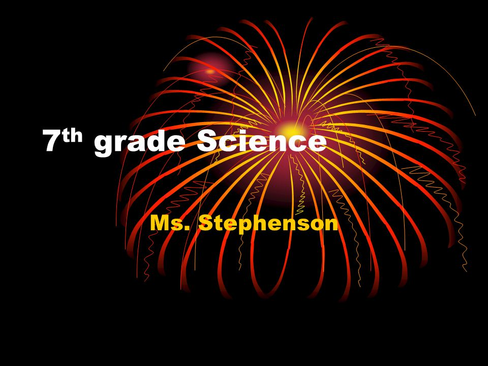 7 th grade Science Ms. Stephenson