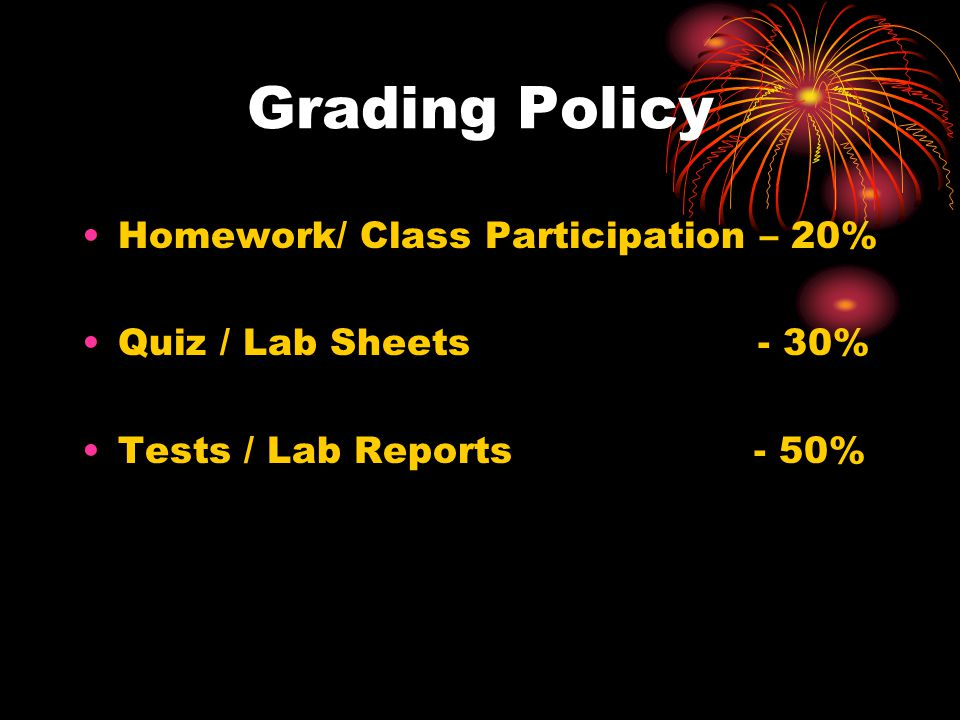 Grading Policy Homework/ Class Participation – 20% Quiz / Lab Sheets - 30% Tests / Lab Reports- 50%