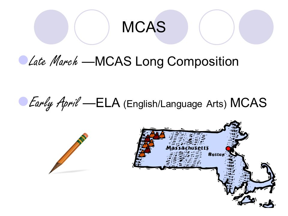 MCAS Late March —MCAS Long Composition Early April —ELA (English/Language Arts) MCAS