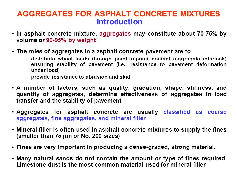AGGREGATES FOR ASPHALT CONCRETE MIXTURES Introduction In asphalt concrete mixture, aggregates may constitute about 70-75% by volume or 90-95% by weigh