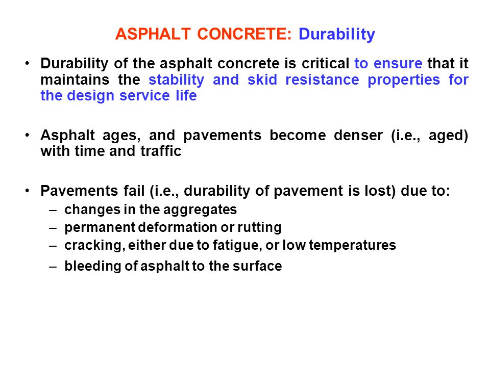 ASPHALT CONCRETE: Durability Durability of the asphalt concrete is critical to ensure that it maintains the stability and skid resistance properties f