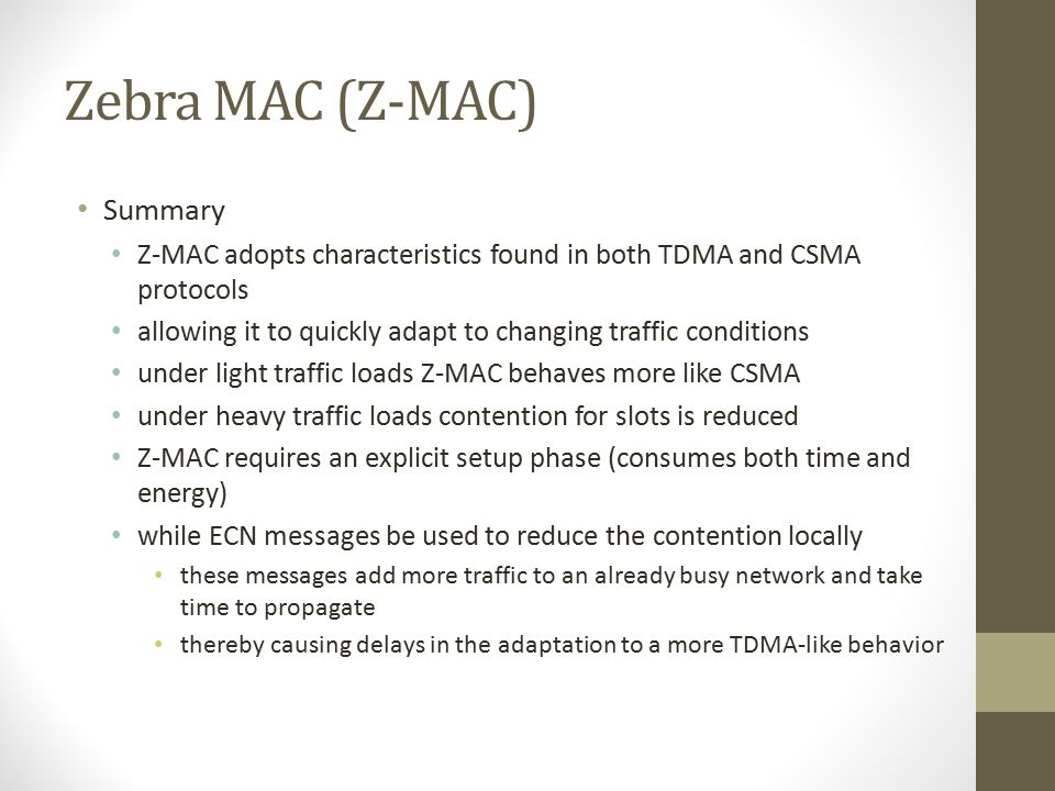 Zebra MAC (Z-MAC) Z-MAC also uses explicit contention notification (ECN) to which it has a message Where each node decides to whether to send an ECN m