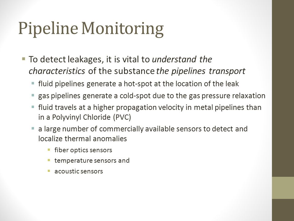 Pipeline Monitoring  Objective: monitoring gas, water and oil pipelines  Motivation:  management of pipelines presents a formidable challenge  lon