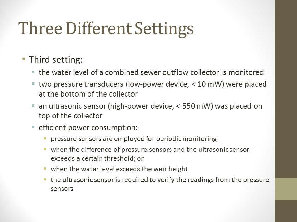 Three different settings  Second setting:  a pressure sensor measures the pressure in 8 inch cast iron pipe  the data are collected every 5 minutes