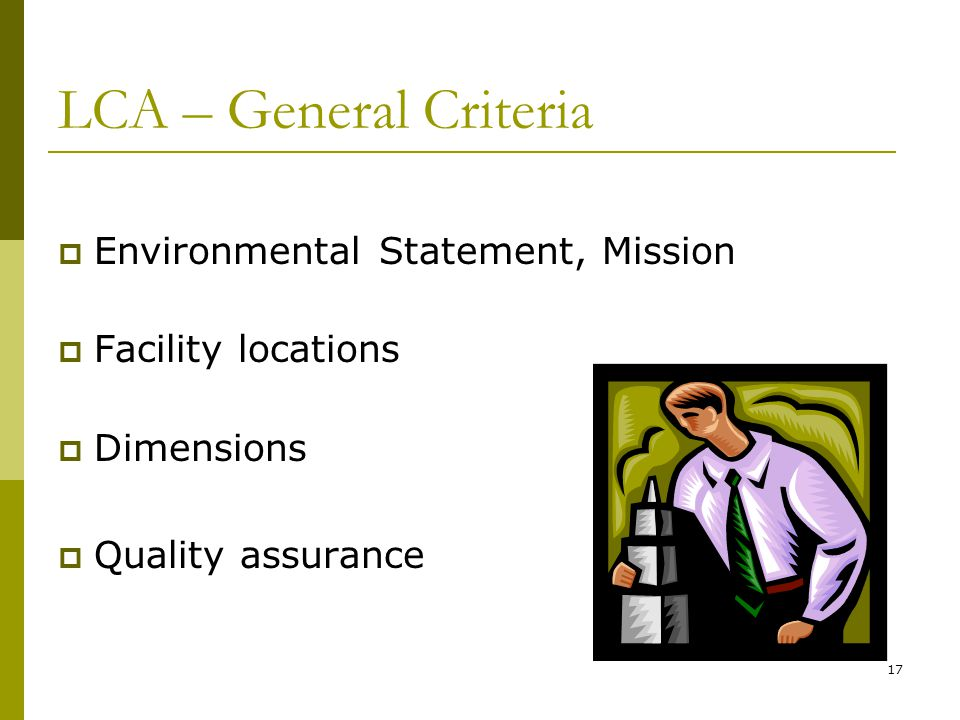 17 LCA – General Criteria  Environmental Statement, Mission  Facility locations  Dimensions  Quality assurance