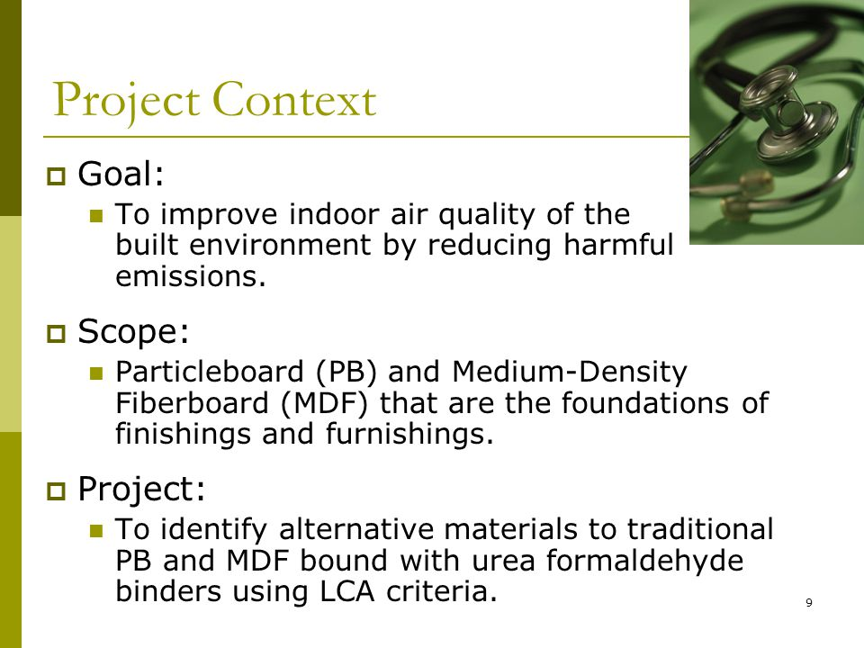9 Project Context  Goal: To improve indoor air quality of the built environment by reducing harmful emissions.