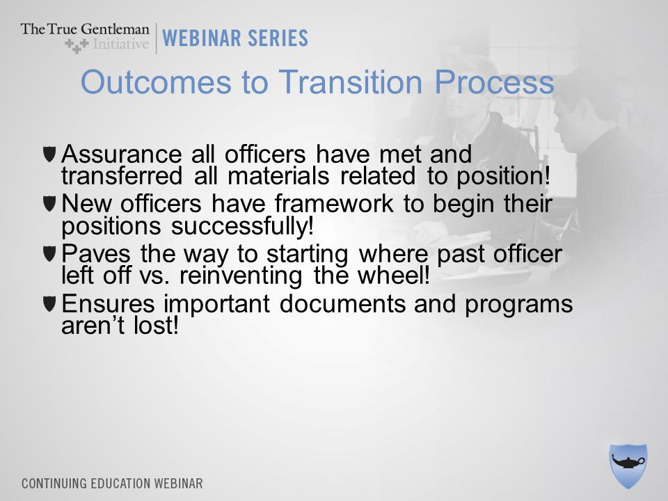 Outcomes to Transition Process Assurance all officers have met and transferred all materials related to position.