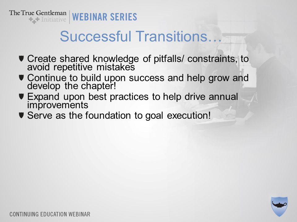 Successful Transitions… Create shared knowledge of pitfalls/ constraints, to avoid repetitive mistakes Continue to build upon success and help grow and develop the chapter.