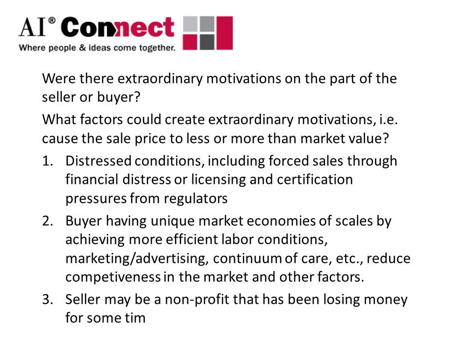 Were there extraordinary motivations on the part of the seller or buyer.