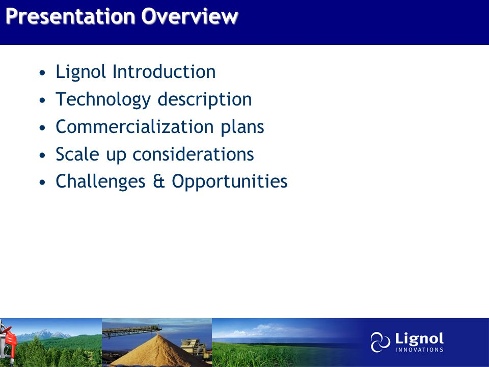 Presentation Overview Lignol Introduction Technology description Commercialization plans Scale up considerations Challenges & Opportunities