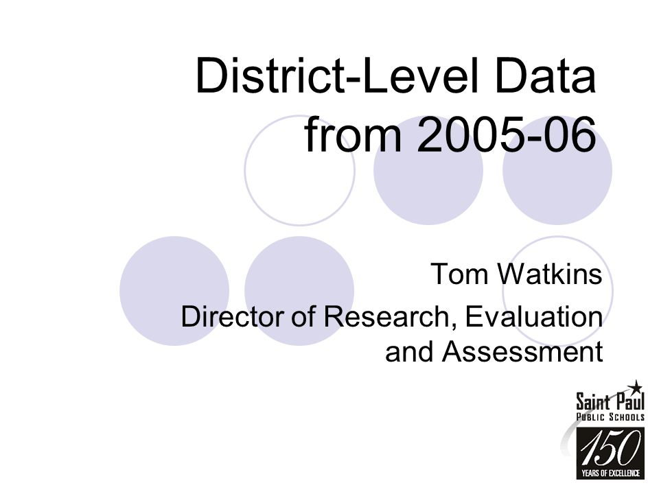 District-Level Data from 2005-06 Tom Watkins Director of Research, Evaluation and Assessment