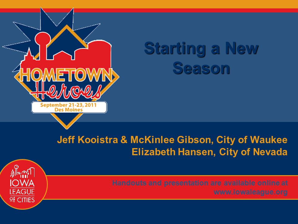 1 Starting a New Season Jeff Kooistra & McKinlee Gibson, City of Waukee Elizabeth Hansen, City of Nevada Handouts and presentation are available onlin
