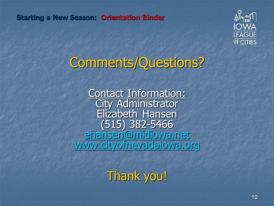 10 Comments/Questions? Contact Information: City Administrator Elizabeth Hansen (515) 382-5466 ehansen@midiowa.net www.cityofnevadaiowa.org Thank you!