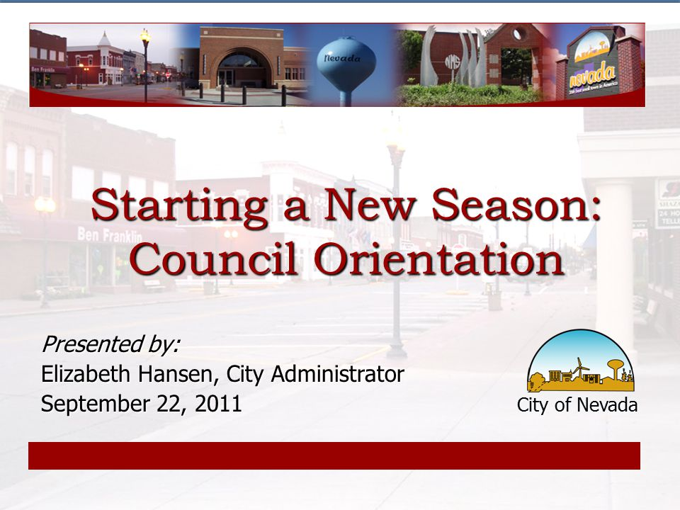 3 Purpose of conducting a New Member Orientation Helps newly elected officials to be prepared and informed Helps newly elected officials to be prepared and informed Provides an organizational overview Provides an organizational overview Provides an overview of council meeting processes and procedures Provides an overview of council meeting processes and procedures Provides important city documents Provides important city documents Starting a New Season: Orientation Binder
