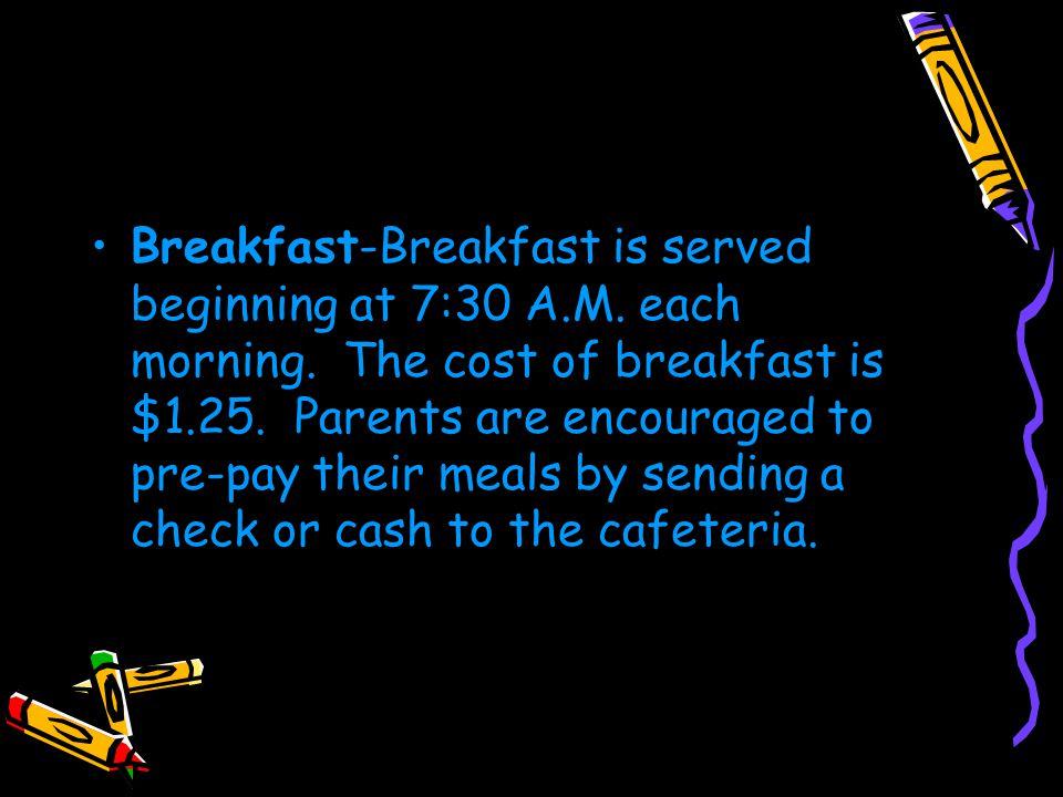 Breakfast-Breakfast is served beginning at 7:30 A.M.