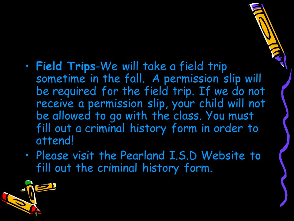 Field Trips-We will take a field trip sometime in the fall.