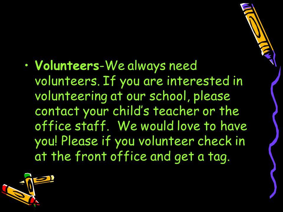 Volunteers-We always need volunteers.