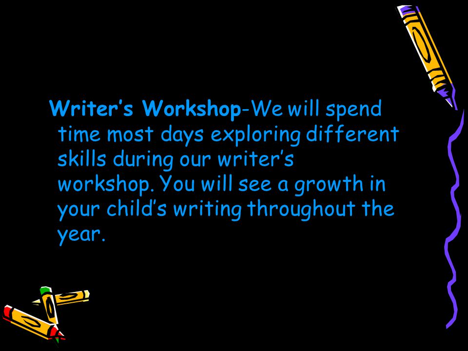 Writer's Workshop-We will spend time most days exploring different skills during our writer's workshop.