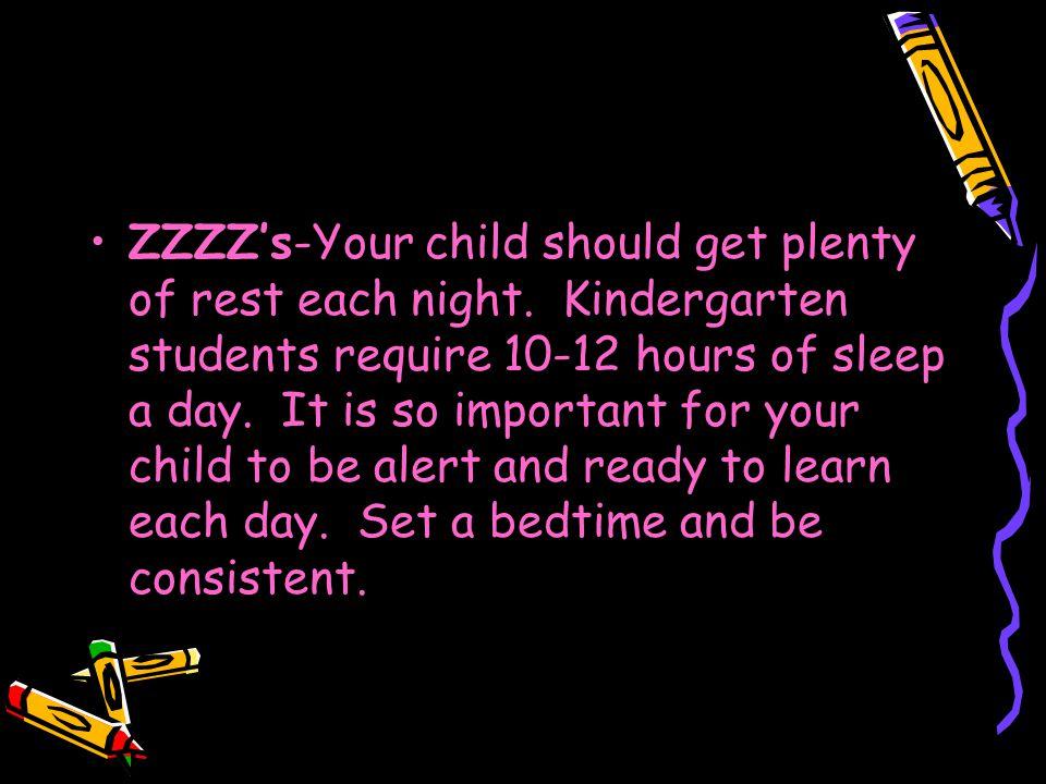 ZZZZ's-Your child should get plenty of rest each night.