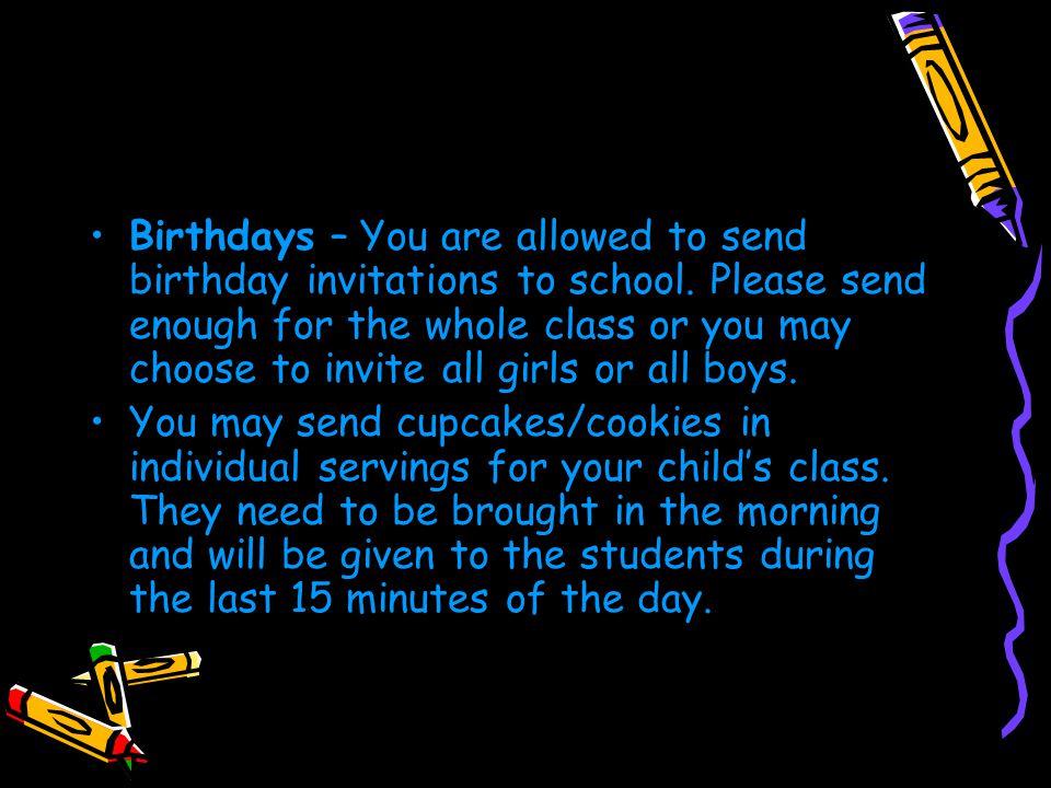 Birthdays – You are allowed to send birthday invitations to school.