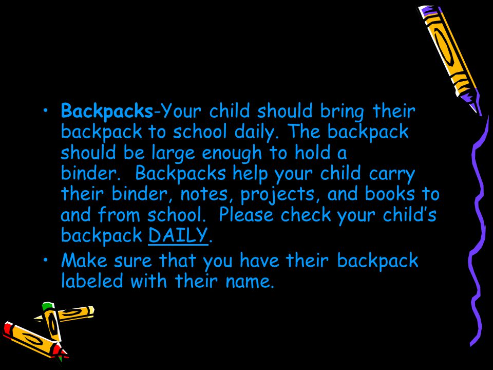 Backpacks-Your child should bring their backpack to school daily.