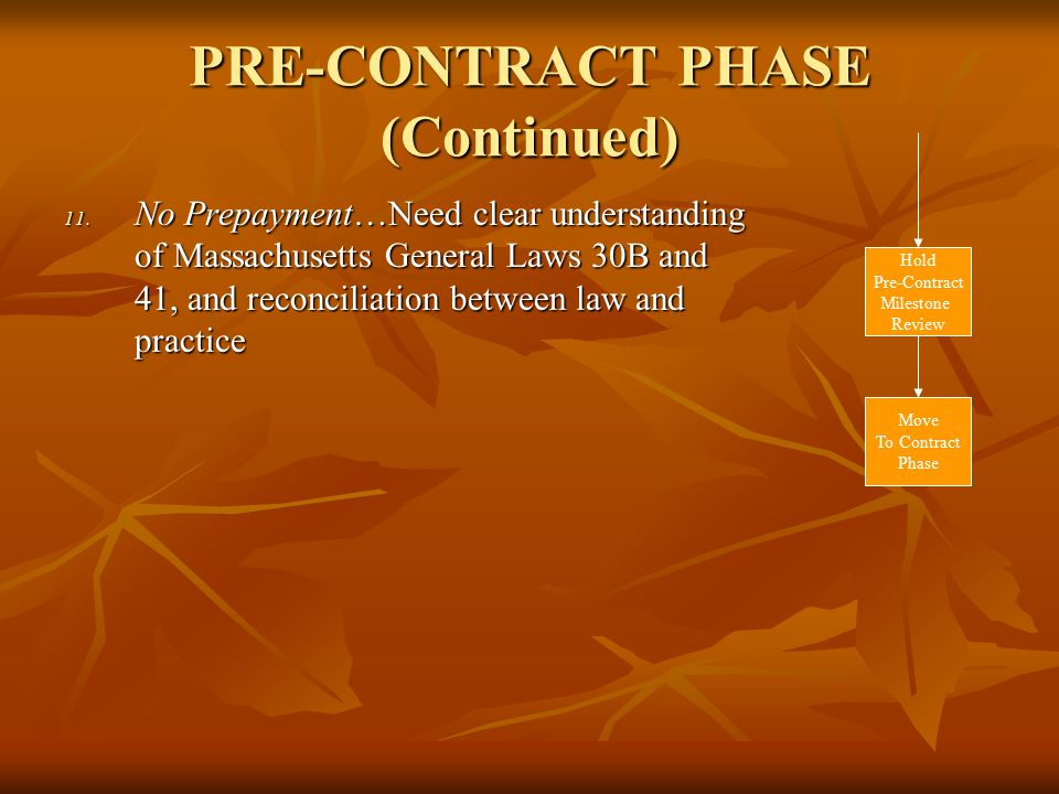 PRE-CONTRACT PHASE (Continued) 11. No Prepayment…Need clear understanding of Massachusetts General Laws 30B and 41, and reconciliation between law and