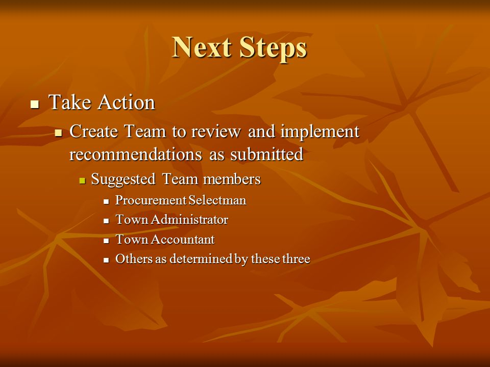 Next Steps Take Action Take Action Create Team to review and implement recommendations as submitted Create Team to review and implement recommendation