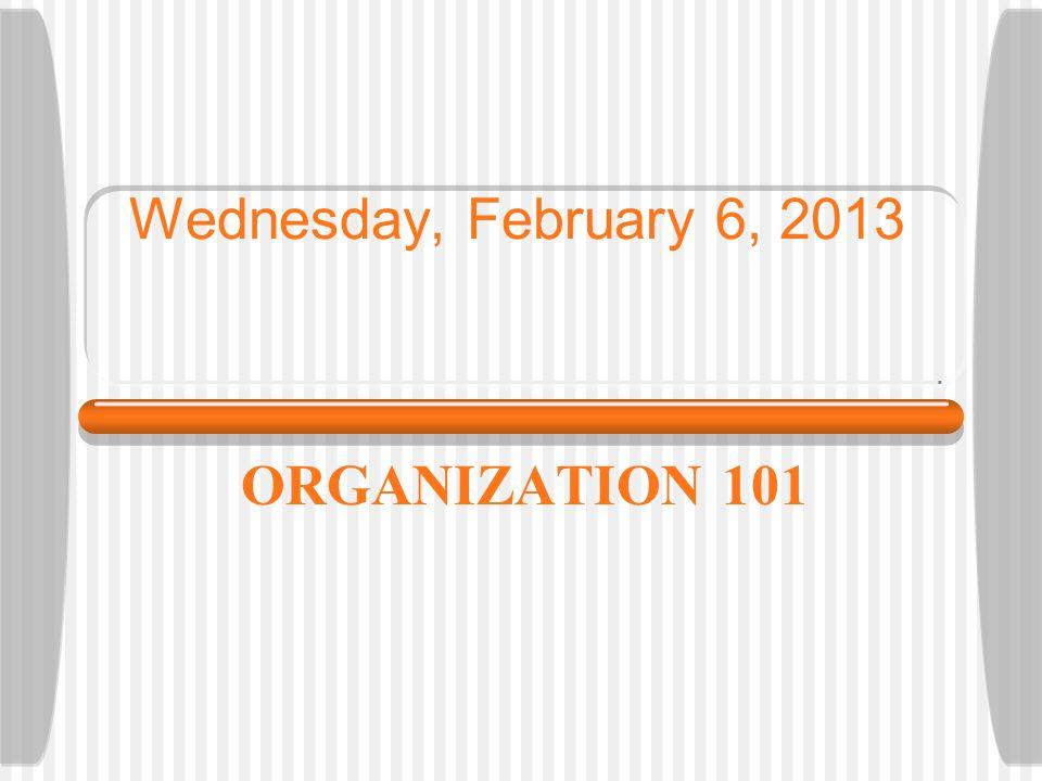 Wednesday, February 6, 2013 ORGANIZATION 101