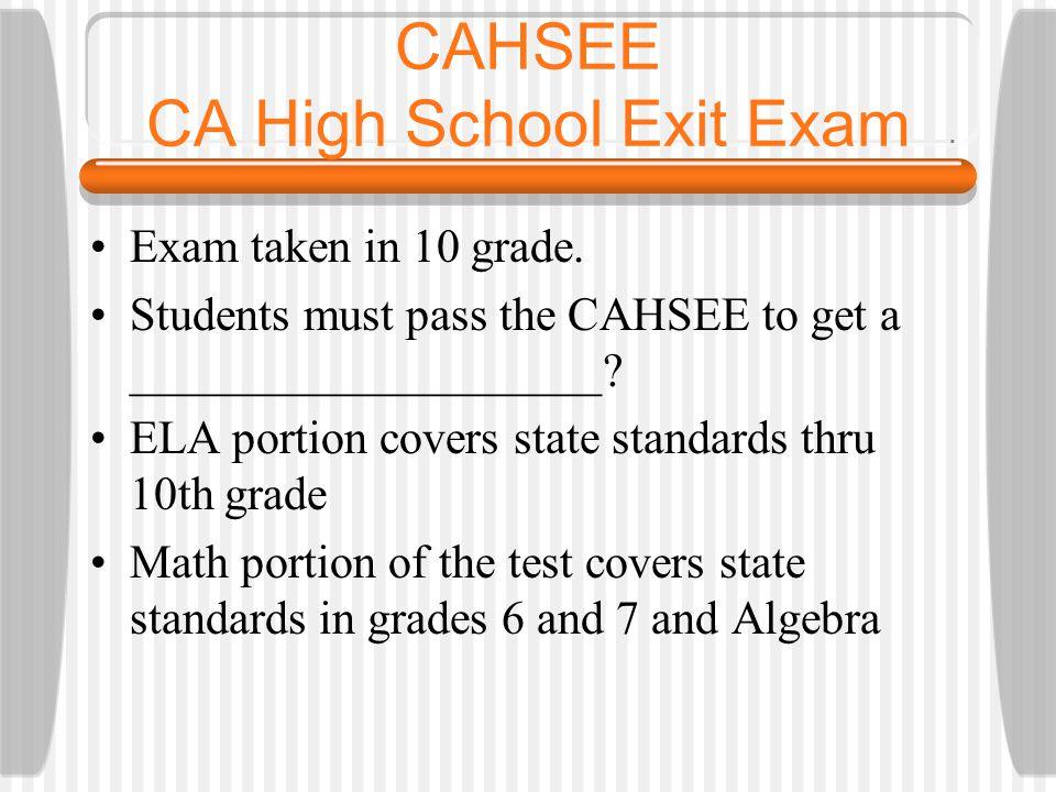 CAHSEE CA High School Exit Exam Exam taken in 10 grade.