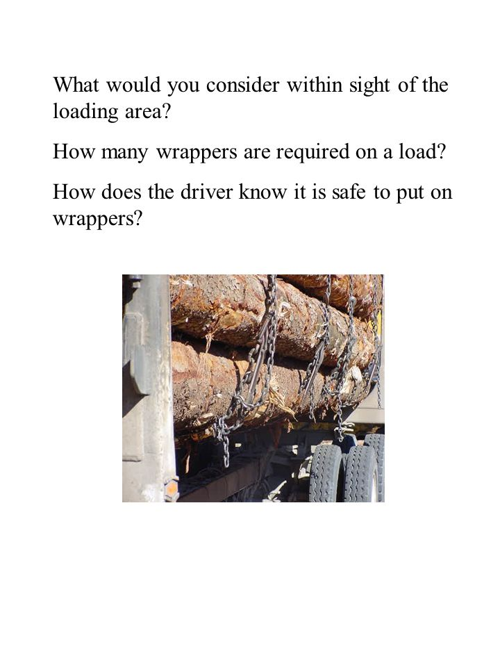 What would you consider within sight of the loading area? How many wrappers are required on a load? How does the driver know it is safe to put on wrap