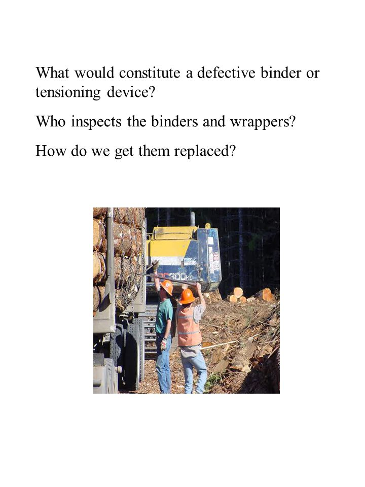 What would constitute a defective binder or tensioning device? Who inspects the binders and wrappers? How do we get them replaced?