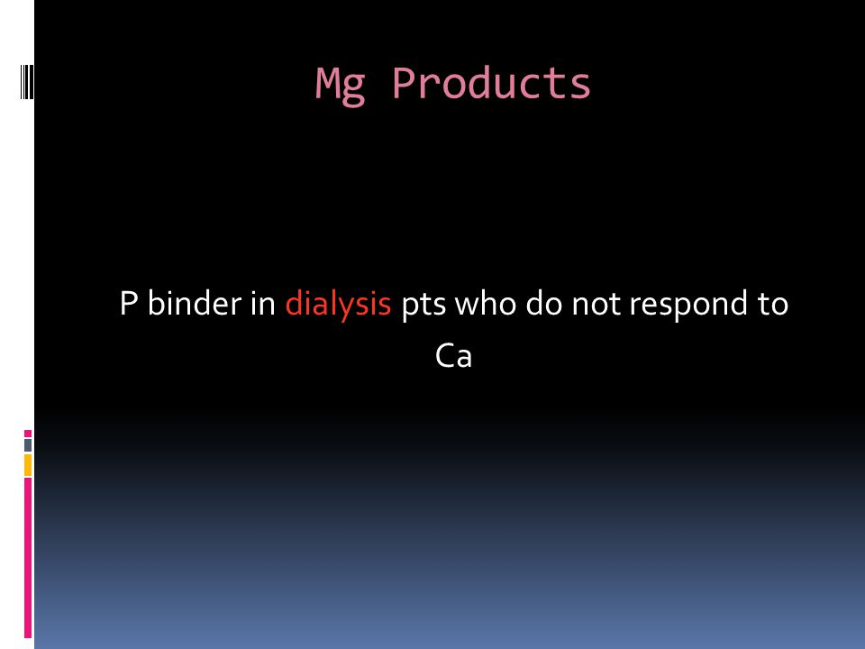 Mg Products P binder in dialysis pts who do not respond to Ca