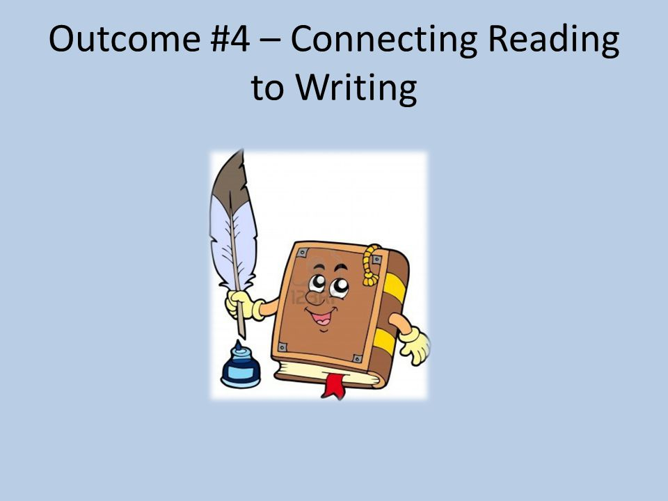 Outcome #4 – Connecting Reading to Writing