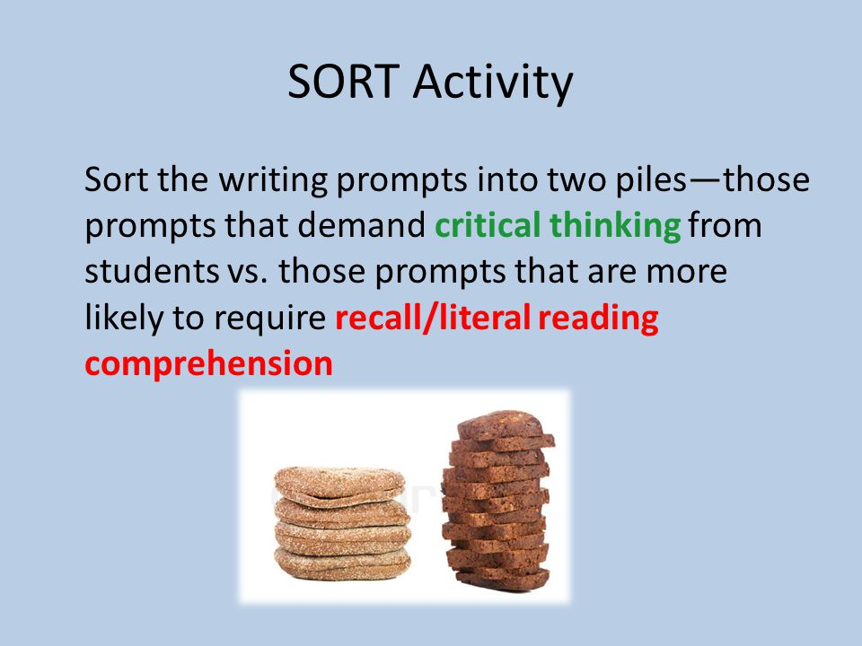 SORT Activity Sort the writing prompts into two piles—those prompts that demand critical thinking from students vs.