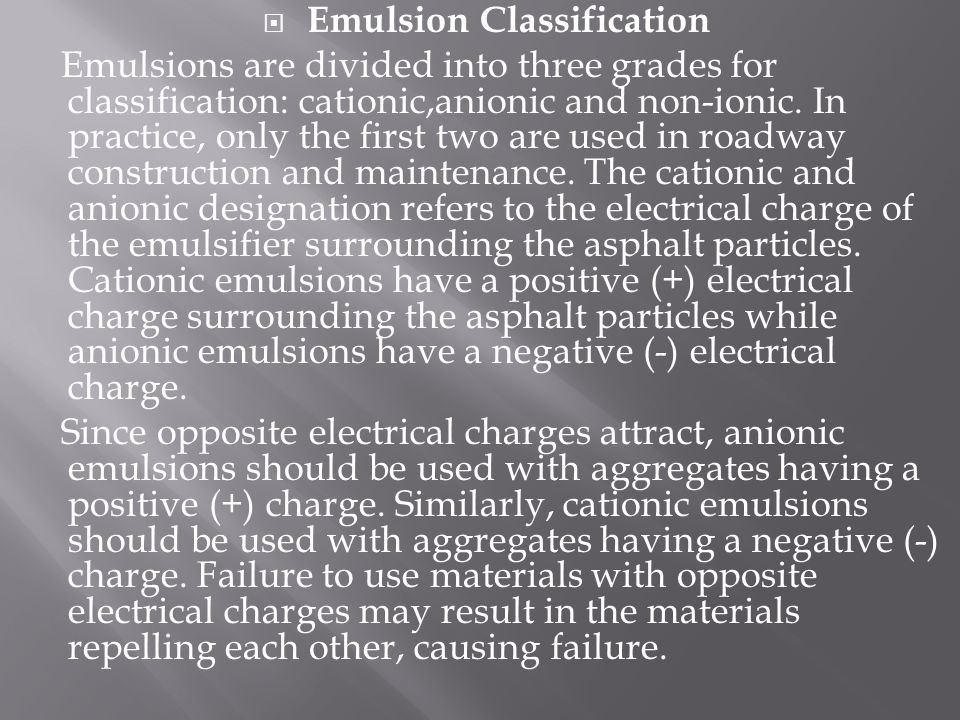  Emulsion Classification Emulsions are divided into three grades for classification: cationic,anionic and non-ionic.