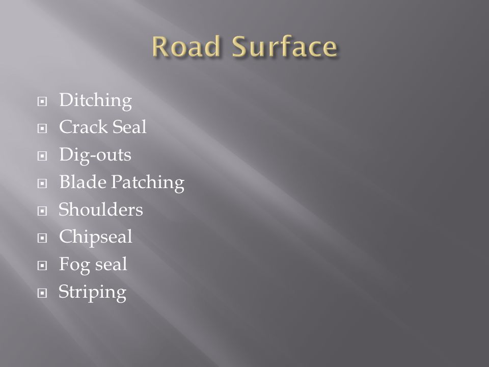  Ditching  Crack Seal  Dig-outs  Blade Patching  Shoulders  Chipseal  Fog seal  Striping