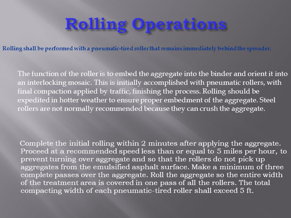 Rolling Operations Complete the initial rolling within 2 minutes after applying the aggregate.