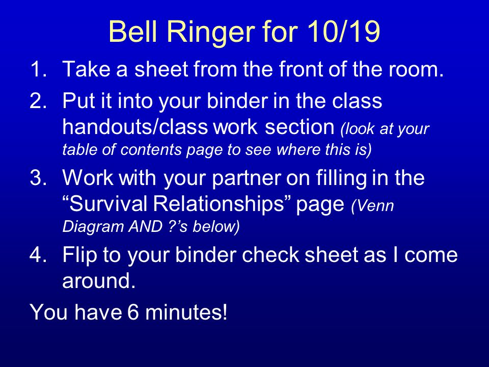 Bell Ringer for 10/19 1.Take a sheet from the front of the room. 2.Put it into your binder in the class handouts/class work section (look at your tabl