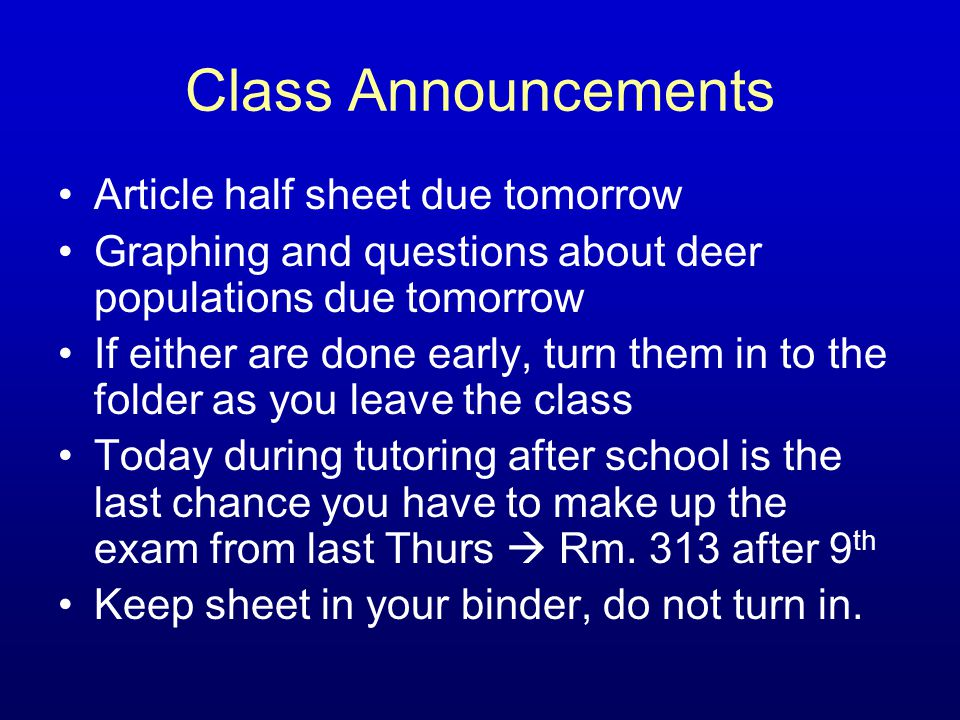 Class Announcements Article half sheet due tomorrow Graphing and questions about deer populations due tomorrow If either are done early, turn them in