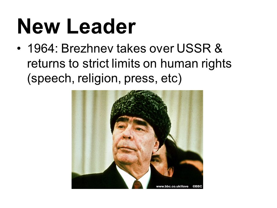 New Leader 1964: Brezhnev takes over USSR & returns to strict limits on human rights (speech, religion, press, etc)