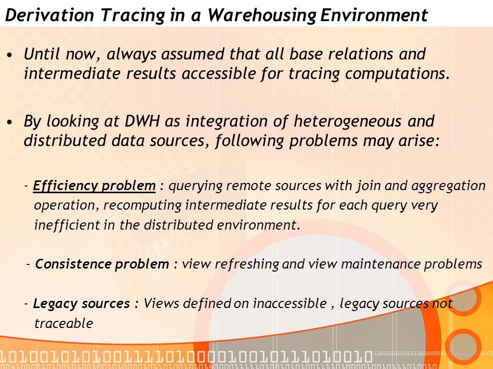 Derivation Tracing in a Warehousing Environment Until now, always assumed that all base relations and intermediate results accessible for tracing computations.