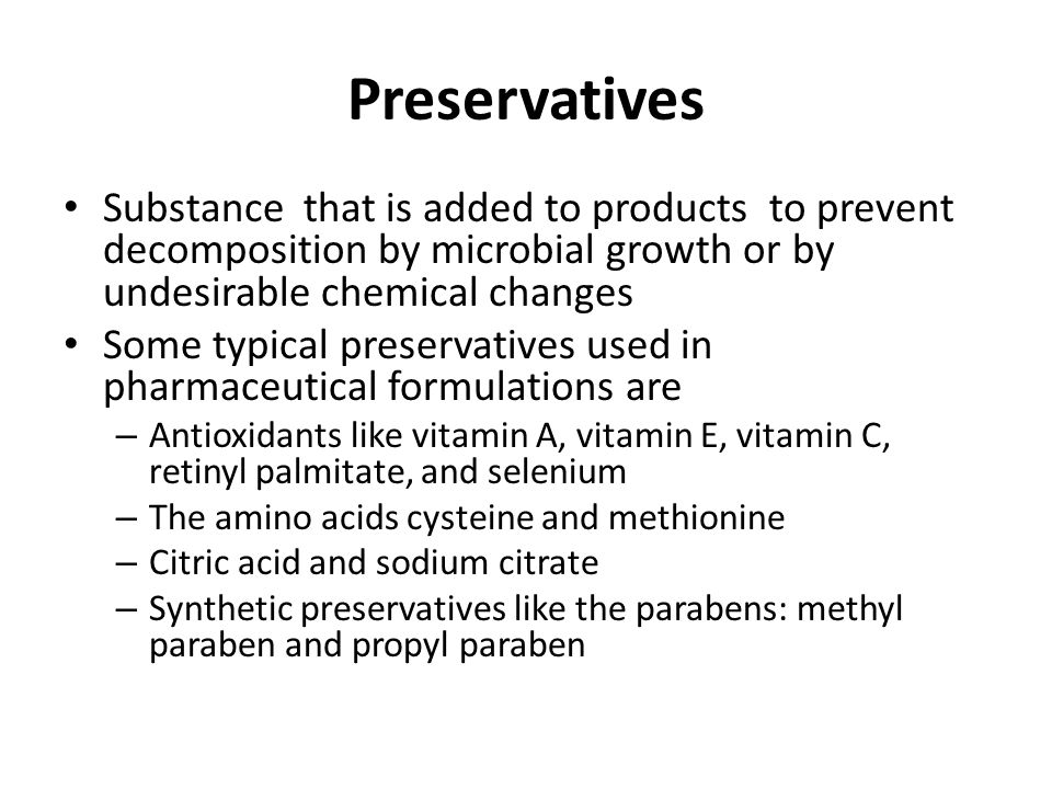 Preservatives Substance that is added to products to prevent decomposition by microbial growth or by undesirable chemical changes Some typical preserv