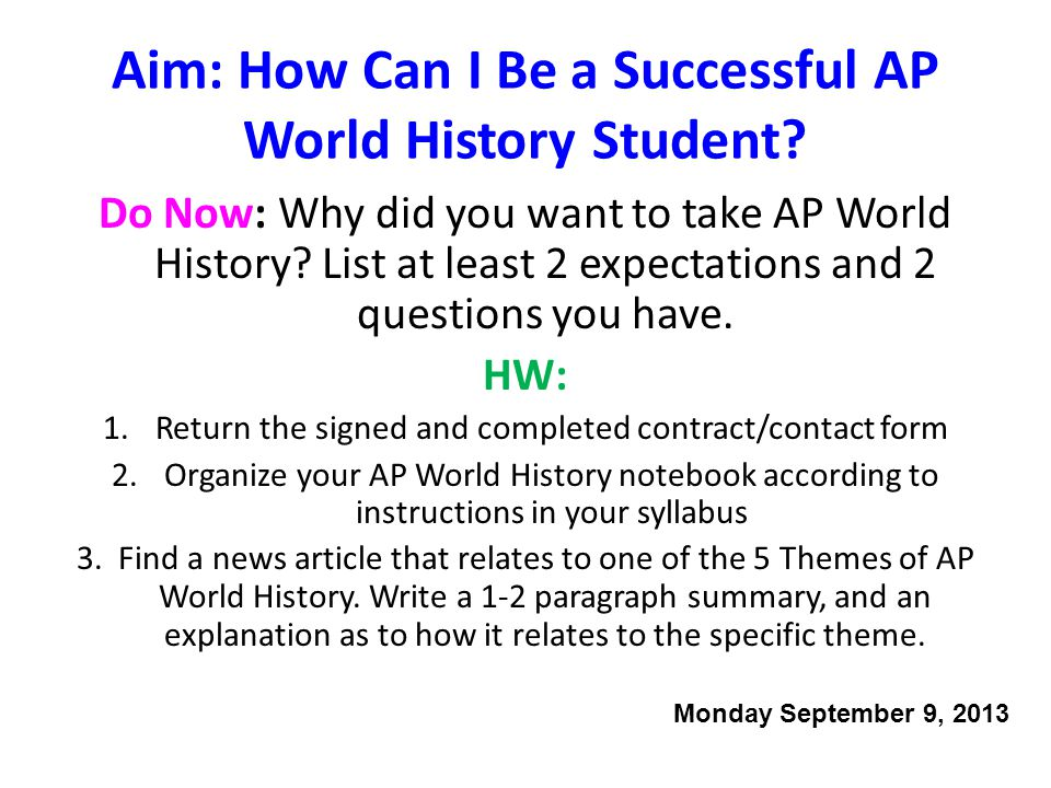 Aim: How Can I Be a Successful AP World History Student? Do Now: Why did you want to take AP World History? List at least 2 expectations and 2 questio